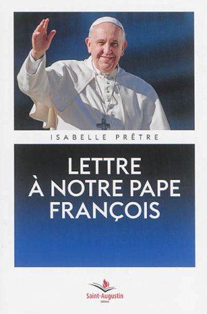 Isabelle Prêtre, Lettre à notre pape François, Saint-Augustin, 2015.